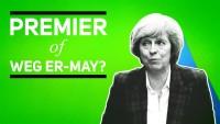 Theresa May: Premier of weg er-May?